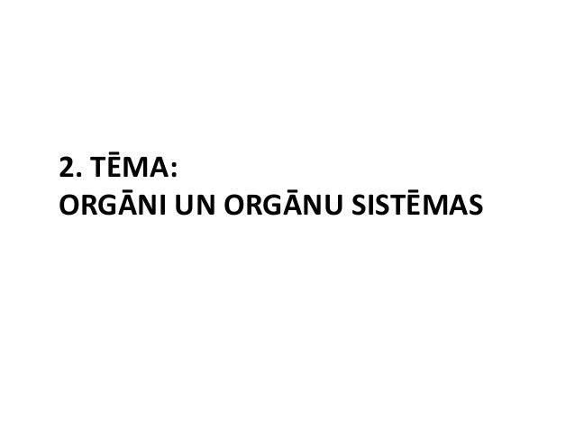2. TĒMA: ORGĀNI UN ORGĀNU SISTĒMAS