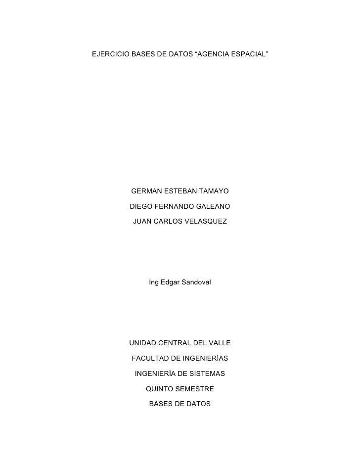 """EJERCICIO BASES DE DATOS """"AGENCIA ESPACIAL""""              GERMAN ESTEBAN TAMAYO           DIEGO FERNANDO GALEANO           ..."""