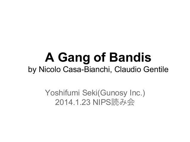 A Gang of Bandis by Nicolo Casa-Bianchi, Claudio Gentile Yoshifumi Seki(Gunosy Inc.) 2014.1.23 NIPS読み会
