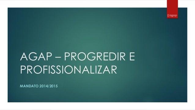 ((agap  AGAP – PROGREDIR E PROFISSIONALIZAR MANDATO 2014/2015