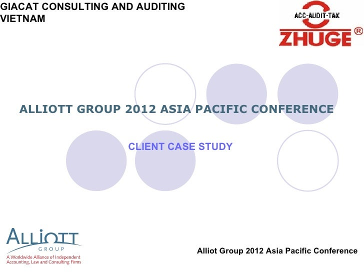 GIACAT CONSULTING AND AUDITINGVIETNAM   ALLIOTT GROUP 2012 ASIA PACIFIC CONFERENCE                    CLIENT CASE STUDY   ...