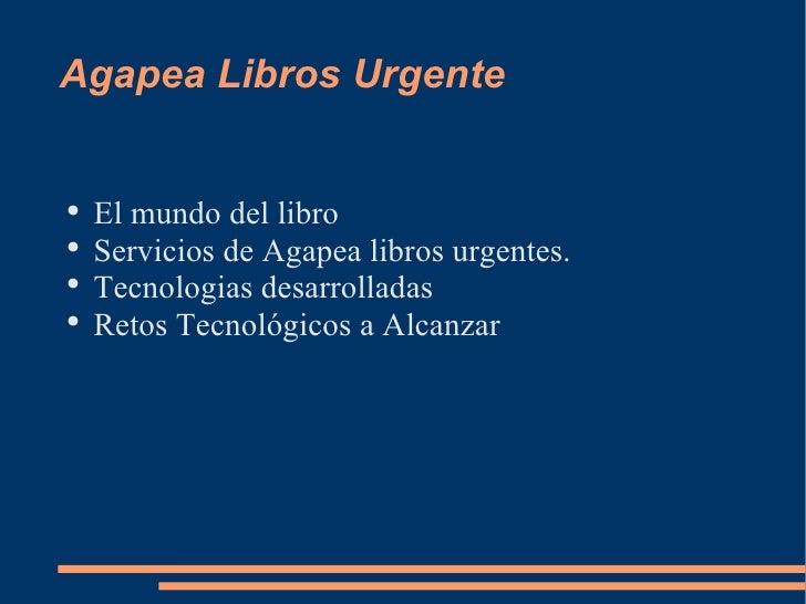 Agapea Libros Urgente <ul><li>El mundo del libro </li></ul><ul><li>Servicios de Agapea libros urgentes. </li></ul><ul><li>...