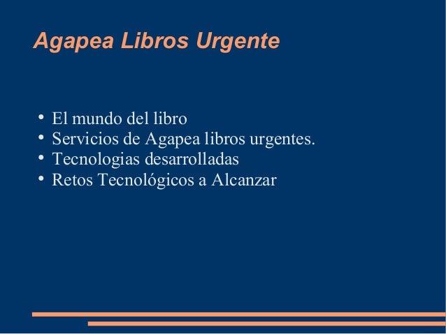Agapea Libros Urgente ● El mundo del libro ● Servicios de Agapea libros urgentes. ● Tecnologias desarrolladas ● Retos Tecn...