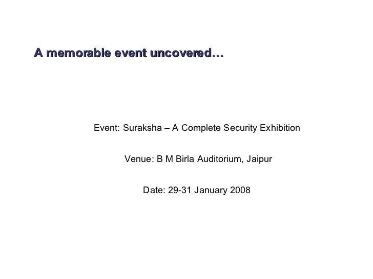 A memorable event uncovered… Event: Suraksha – A Complete Security Exhibition  Venue: B M Birla Auditorium, Jaipur Date: 2...