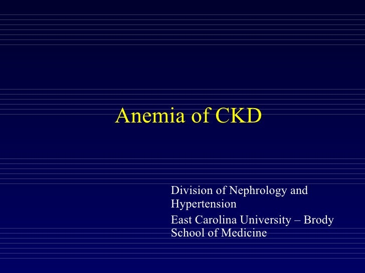 Anemia of CKD Division of Nephrology and Hypertension East Carolina University – Brody School of Medicine