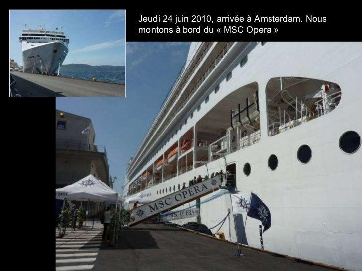 Jeudi 24 juin 2010, arrivée à Amsterdam. Nous  montons à bord du «MSC Opera»
