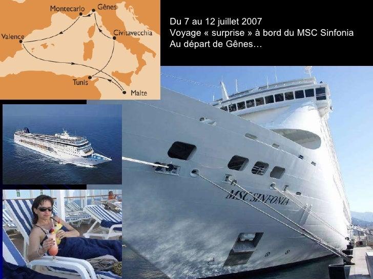 Du 7 au 12 juillet 2007 Voyage «surprise» à bord du MSC Sinfonia Au départ de Gênes…