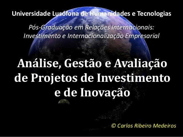 Análise, Gestão e Avaliação de Projetos de Investimento e de Inovação Universidade Lusófona de Humanidades e Tecnologias P...