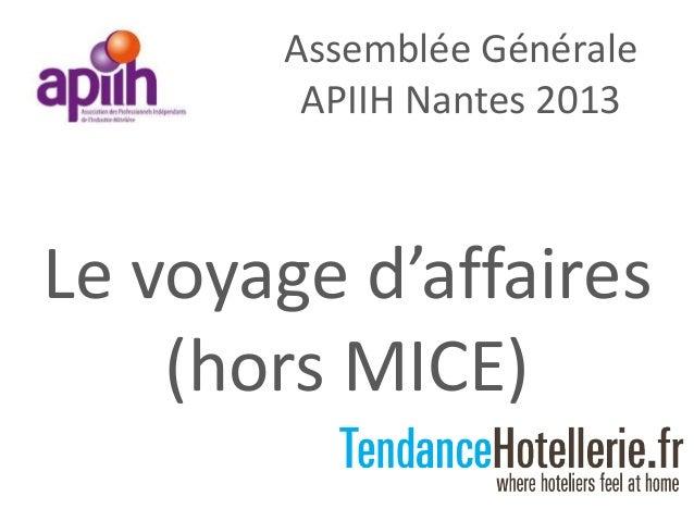 Assemblée GénéraleAPIIH Nantes 2013Le voyage d'affaires(hors MICE)