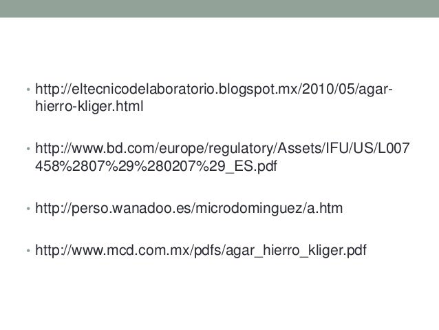 • http://eltecnicodelaboratorio.blogspot.mx/2010/05/agar- hierro-kliger.html• http://www.bd.com/europe/regulatory/Assets/I...
