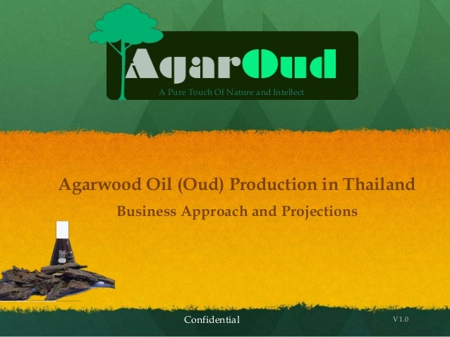 A Pure Touch Of Nature and IntellectAgarwood Oil (Oud) Production in Thailand      Business Approach and Projections      ...