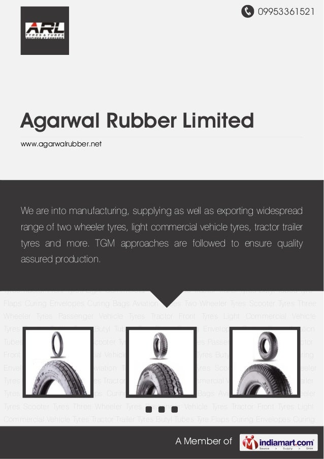 09953361521 A Member of Agarwal Rubber Limited www.agarwalrubber.net Two Wheeler Tyres Scooter Tyres Three Wheeler Tyres P...