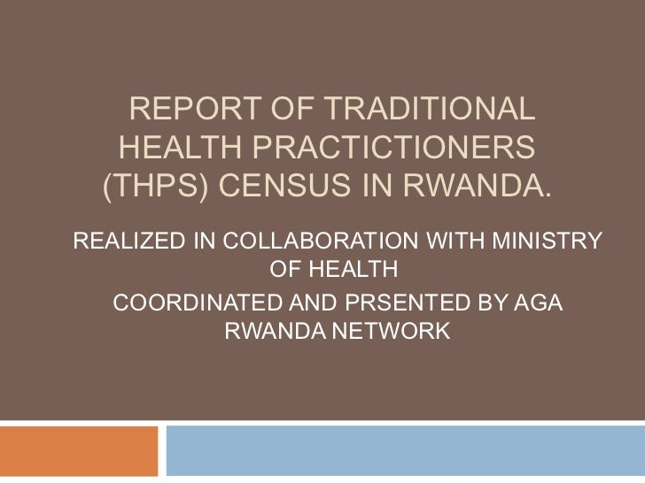 REPORT OF TRADITIONAL   HEALTH PRACTICTIONERS  (THPS) CENSUS IN RWANDA.REALIZED IN COLLABORATION WITH MINISTRY            ...