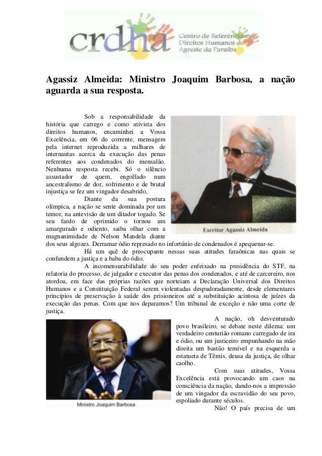 Agassiz Almeida: Ministro Joaquim Barbosa, a nação aguarda a sua resposta. Sob a responsabilidade da história que carrego ...
