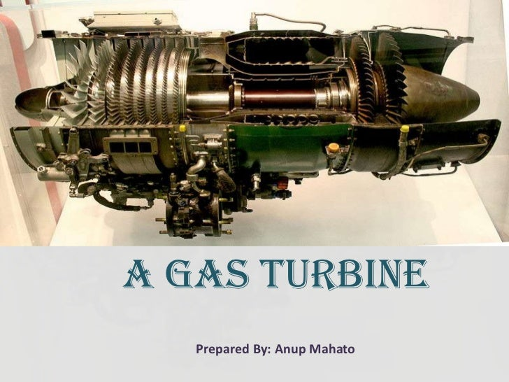 A GAS TURBINE   Prepared By: Anup Mahato