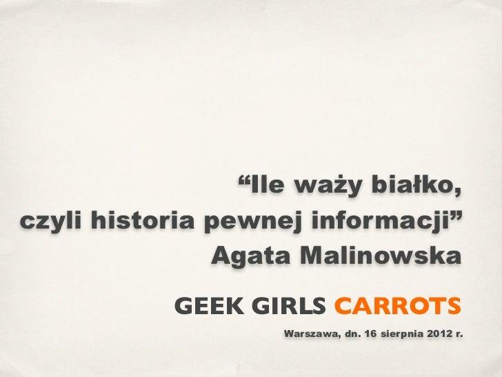 """""""Ile waży białko,czyli historia pewnej informacji""""               Agata Malinowska           GEEK GIRLS CARROTS            ..."""