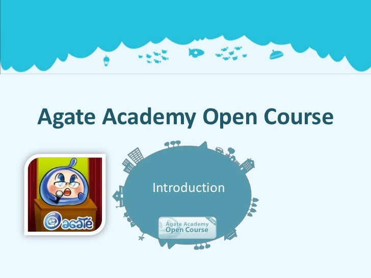Agate Academy Open Course         Introduction