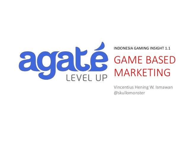 GAME BASED MARKETING INDONESIA GAMING INSIGHT 1.1 Vincentius Hening W. Ismawan @skullomonster