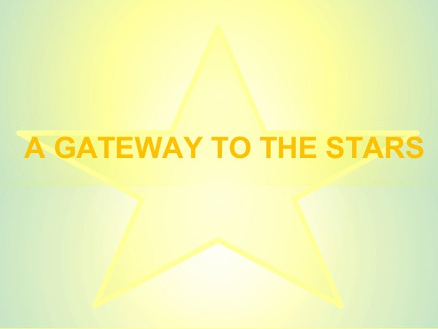 A GATEWAY TO THE STARS
