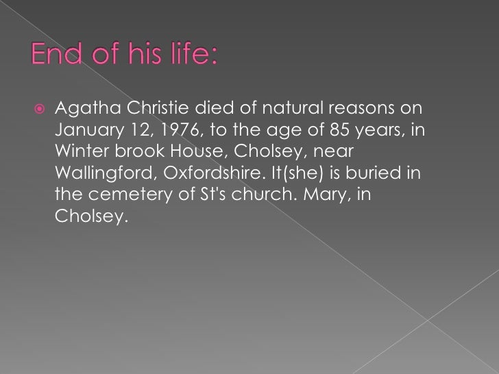 the life of agatha christie essay Wargrave kills himself because he doesn't want to be caught for his crimes and he wanted an unsolvable mystery also he has to kill himself in order for everybody.