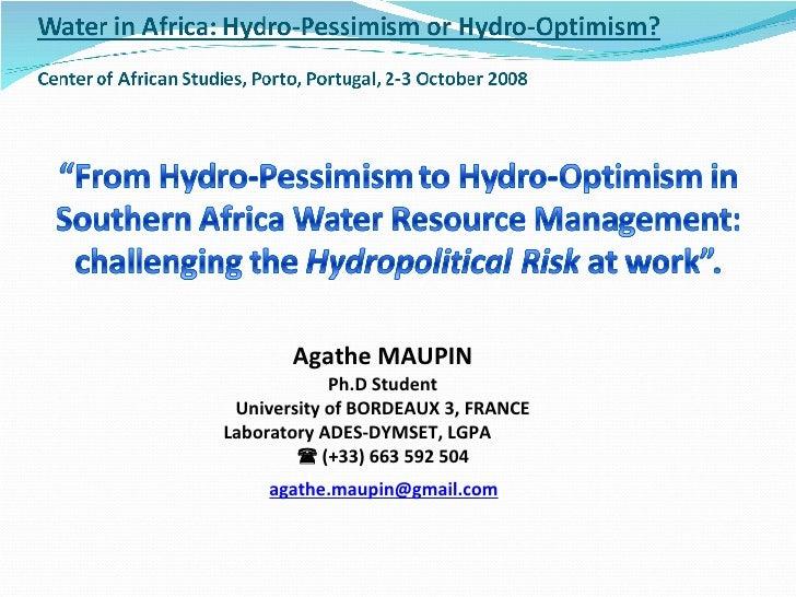 Agathe MAUPIN Ph.D Student University of BORDEAUX 3, FRANCE Laboratory ADES-DYMSET, LGPA    (+33) 663592 504 [email_addr...