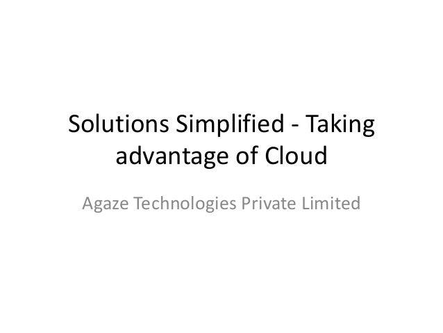 Solutions Simplified - Taking advantage of Cloud Agaze Technologies Private Limited