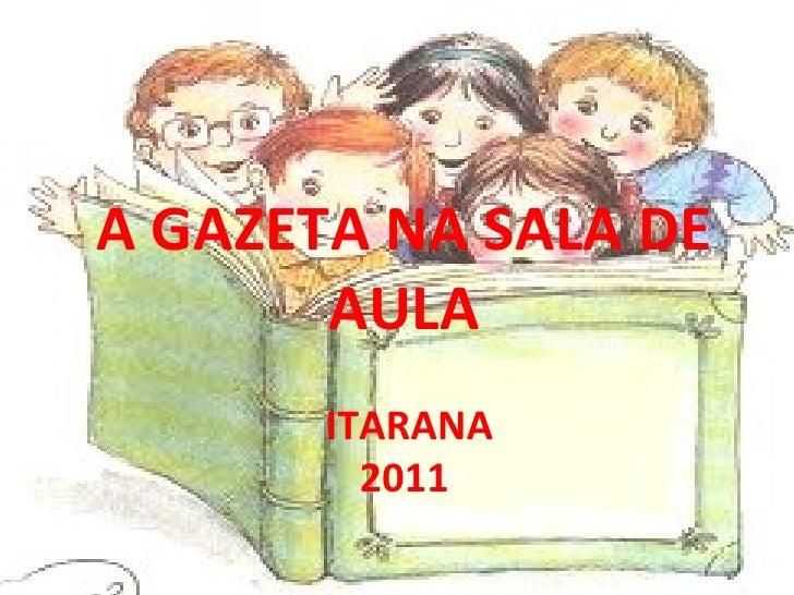 A GAZETA NA SALA DE AULA  ITARANA 2011