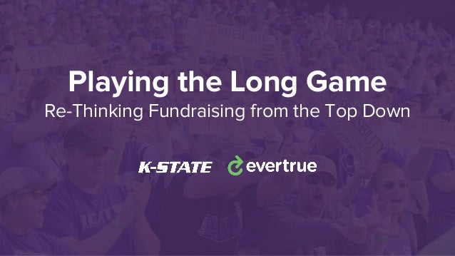 Playing the Long Game Re-Thinking Fundraising from the Top Down