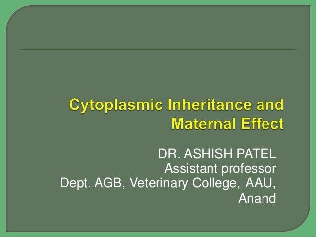 DR. ASHISH PATEL Assistant professor Dept. AGB, Veterinary College, AAU, Anand