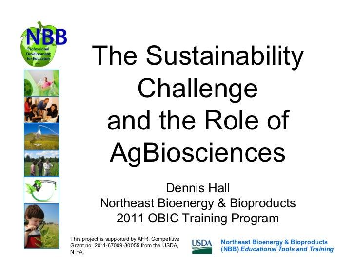 The Sustainability           Challenge         and the Role of         AgBiosciences                       Dennis Hall    ...