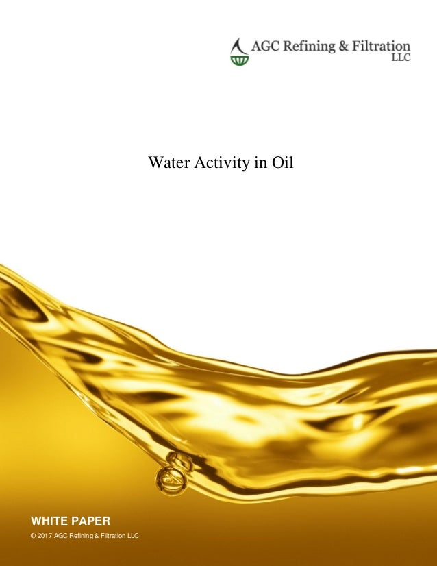 Water Activity in Oil WHITE PAPER © 2017 AGC Refining & Filtration LLC