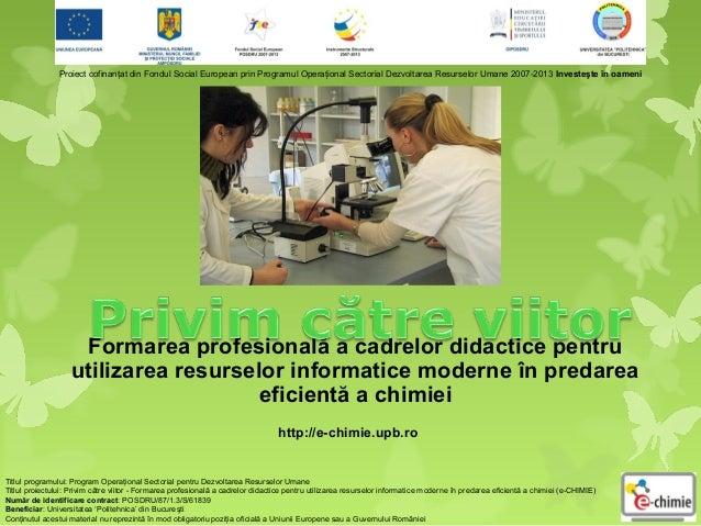 Proiect cofinanţat din Fondul Social European prin Programul Operaţional Sectorial Dezvoltarea Resurselor Umane 2007-2013 ...