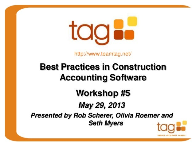 May 29, 2013Presented by Rob Scherer, Olivia Roemer andSeth MyersBest Practices in ConstructionAccounting SoftwareWorkshop...