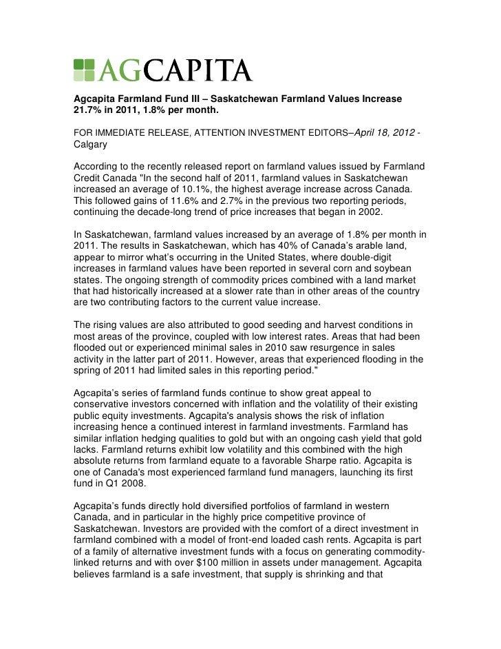 Agcapita Farmland Fund III – Saskatchewan Farmland Values Increase21.7% in 2011, 1.8% per month.FOR IMMEDIATE RELEASE, ATT...