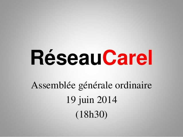 RéseauCarel Assemblée générale ordinaire 19 juin 2014 (18h30)