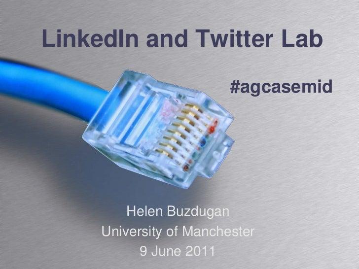 LinkedIn and Twitter Lab<br />#agcasemid<br />Helen Buzdugan<br />University of Manchester<br />9 June 2011<br />