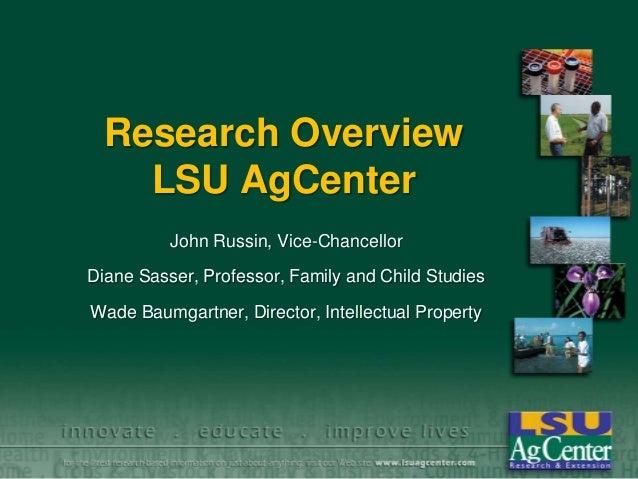Research OverviewLSU AgCenterJohn Russin, Vice-ChancellorDiane Sasser, Professor, Family and Child StudiesWade Baumgartner...