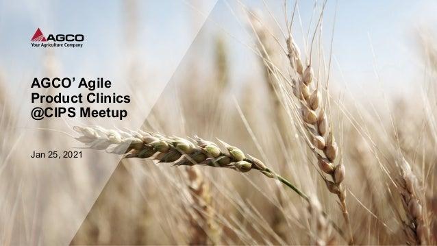 AGCO' Agile Product Clinics @CIPS Meetup Jan 25, 2021