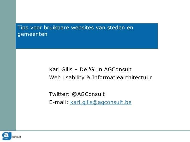 Tips voor bruikbare websites van steden en gemeenten<br />Karl Gilis – De 'G' in AGConsult<br />Web usability & Informatie...