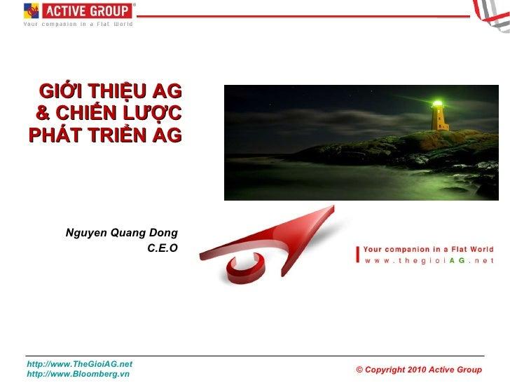 GIỚI THIỆU AG & CHIẾN LƯỢC PHÁT TRIỂN AG Nguyen Quang Dong C.E.O