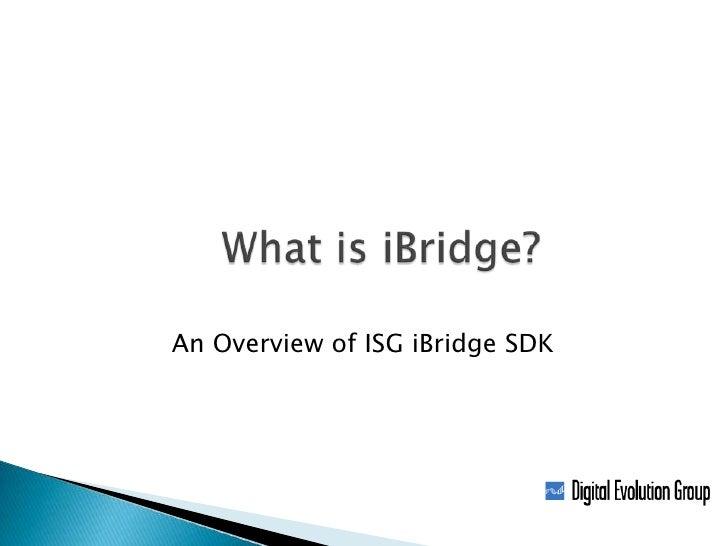 What is iBridge?<br />    An Overview of ISG iBridge SDK<br />