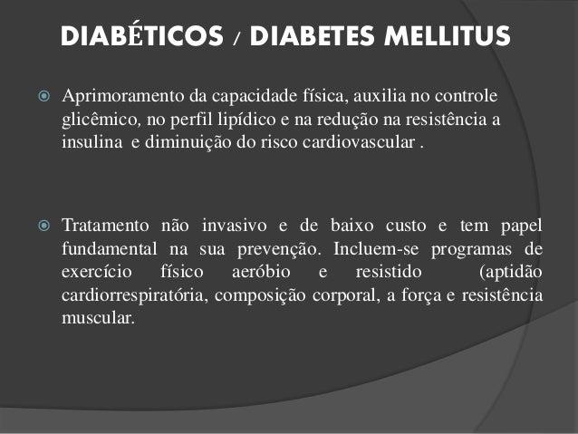 DIABÉTICOS / DIABETES MELLITUS  Aprimoramento da capacidade física, auxilia no controle glicêmico, no perfil lipídico e n...