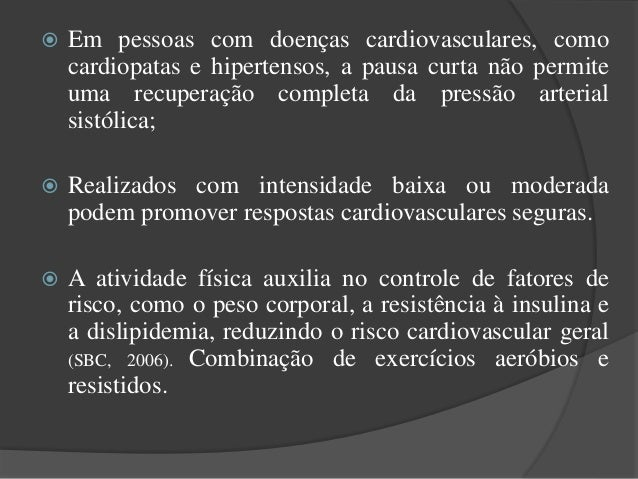  Em pessoas com doenças cardiovasculares, como cardiopatas e hipertensos, a pausa curta não permite uma recuperação compl...