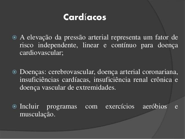 Cardíacos  A elevação da pressão arterial representa um fator de risco independente, linear e contínuo para doença cardio...