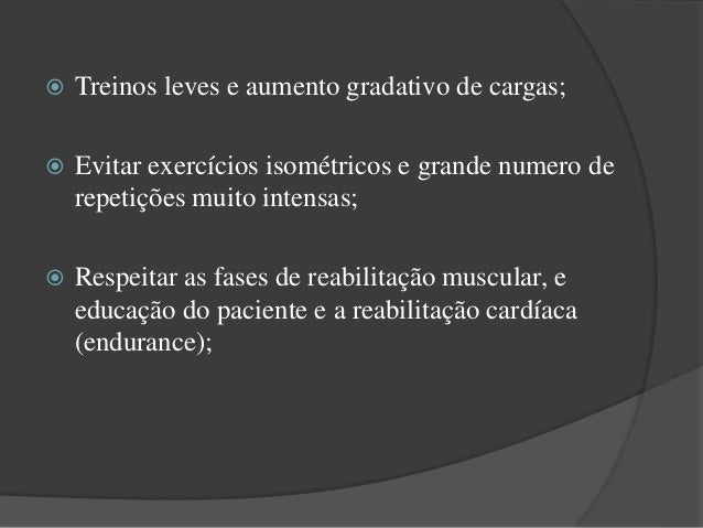  Treinos leves e aumento gradativo de cargas;  Evitar exercícios isométricos e grande numero de repetições muito intensa...
