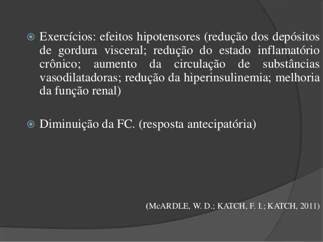  Exercícios: efeitos hipotensores (redução dos depósitos de gordura visceral; redução do estado inflamatório crônico; aum...