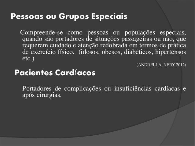 Pessoas ou Grupos Especiais Compreende-se como pessoas ou populações especiais, quando são portadores de situações passage...