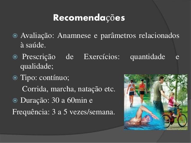 Recomendações  Avaliação: Anamnese e parâmetros relacionados à saúde.  Prescrição de Exercícios: quantidade e qualidade;...