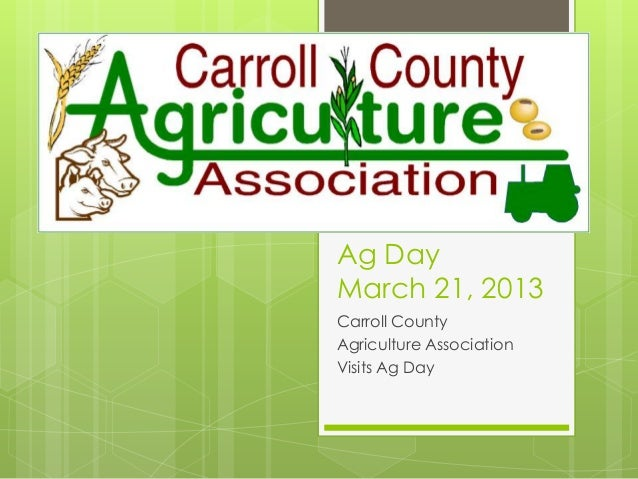Ag DayMarch 21, 2013Carroll CountyAgriculture AssociationVisits Ag Day