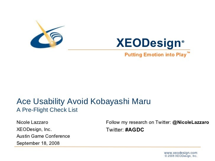 Ace Usability Avoid Kobayashi Maru A Pre-Flight Check List Nicole Lazzaro XEODesign, Inc. Austin Game Conference  Septembe...